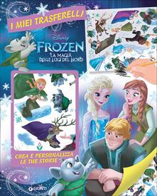 Frozen. La magia delle luci del Nord. I miei trasferelli. Crea e personalizza le tue storie.pdf