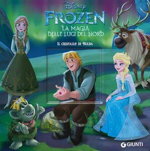 Il cristallo di Bulda. Frozen la magia delle luci del Nord. Ediz. a colori