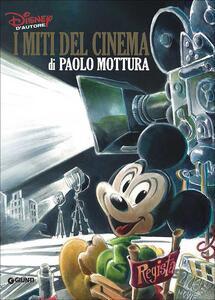 I miti del cinema di Paolo Mottura. Ediz. a colori