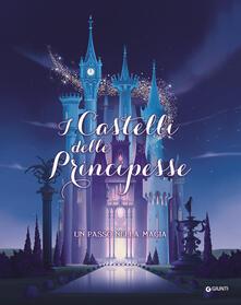 Ristorantezintonio.it I castelli delle principesse. Un passo nella magia. Ediz. a colori Image