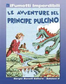 Le avventure del Principe Pulcino - Gianluigi Bonelli,Vittorio Cossio - ebook
