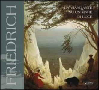 Friedrich. Un viandante su un mare di luce. Catalogo della mostra