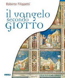 Il vangelo secondo Giotto. La vita di Gesù raccontata ai ragazzi attraverso gli affreschi della Cappella degli Scrovegni