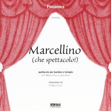 Marcellino (che spettacolo!). Spettacolo per bambini e famiglie - Marco Finco,Carlo Rossi - copertina