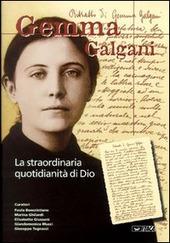 Gemma Galgani. La straordinaria quotidianita di Dio