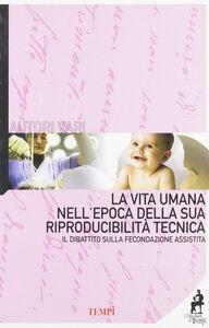 Foto Cover di La vita umana nell'epoca della sua riproducibilità tecnica. Il dibattito sulla fecondazione assistita, Libro di  edito da Itaca (Castel Bolognese)
