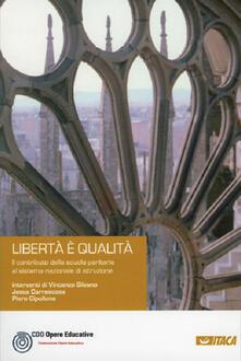 Libertà è qualità. Il contributo della scuola paritaria al sistema nazionale di istruzione.pdf
