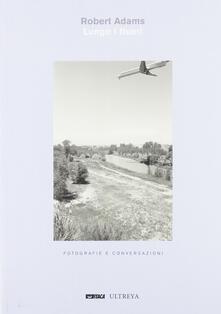 Lungo i fiumi. Fotografie e conversazioni. Ediz. illustrata - Robert Adams - copertina