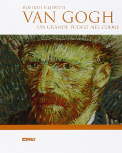 Van Gogh. Un grande fuoco nel cuore