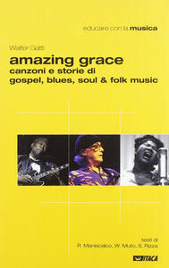 Amazing grace. Canzoni e storie di gospel, blues, soul & folk music