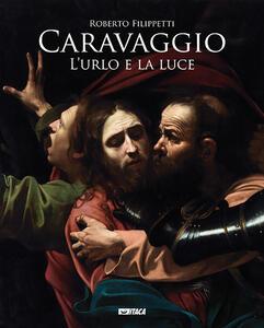 Caravaggio. L'urlo e la luce