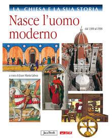 La Chiesa e la sua storia. Vol. 6: Nasce l'uomo moderno, dal 1300 al 1500. - copertina