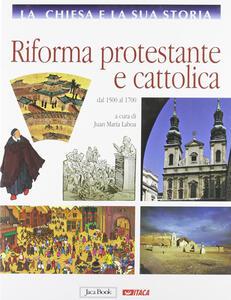 La Chiesa e la sua storia. Vol. 7: Riforma protestante e cattolica, dal 1500 al 1700.