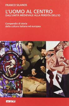L uomo al centro. Dallunità medievale alla perdita dellio. Il Medioevo e lalba delletà moderna.pdf