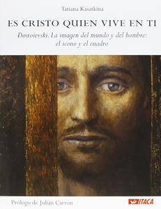 Es Cristo quien vive en ti. Dostoievski. La imagen del mundo y del hombre: el icono y el cuadro