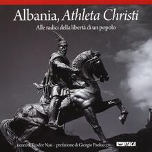 Capturtokyoedition.it Albania, athleta Christi. Alle radici della libertà di un popolo Image