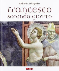Francesco secondo Giotto. Ediz. illustrata