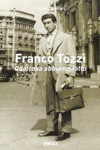 Libro Franco Tozzi. Qualcosa abbiamo fatto Fabio Cavallari