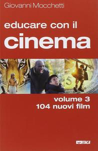 Libro Educare con il cinema. Vol. 3 Giovanni Mocchetti