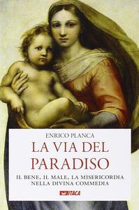 La via del Paradiso. Il bene, il male, la misericordia nella Divina Commedia