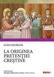 All'origine della pretesa cristiana. Ediz. rumena
