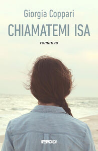 Libro Chiamatemi Isa Giorgia Coppari