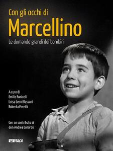 Con gli occhi di Marcellino. Le domande grandi dei bambini. Ediz. illustrata