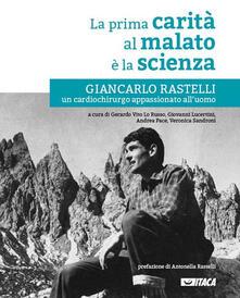 Museomemoriaeaccoglienza.it La prima carità al malato è la scienza. Giancarlo Rastelli, un cardiochirurgo appassionato all'uomo Image