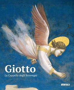 Giotto. La cappella degli Scrovegni. Ediz. illustrata