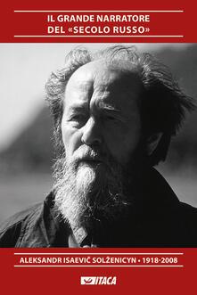 Filippodegasperi.it Il grande narratore del «secolo russo». Aleksandr Isaevi? Sol?enicyn 1918-2008 Image