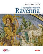 Il vangelo secondo Ravenna. Ediz. a colori