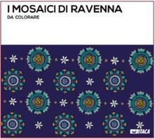 Mosaici di Ravenna. Da scoprire e colorare. Ediz. illustrata - copertina