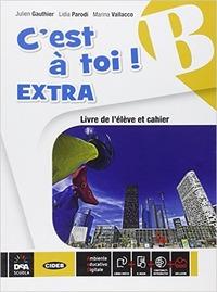 C'est à toi! Extra. Vol. B. Livre de l'élève et cahier. Per la Scuola media. Con e-book - Parodi Lidia Vallacco Marina Gauthier Julien - wuz.it