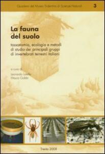 La fauna del suolo. Tassonomia, ecologia e metodi di studio dei principali gruppi di invertebrati terrestri italiani