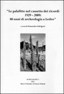 Le palafitte nel cassetto dei ricordi: 1929-2009, 80 anni di archeologia a Ledro