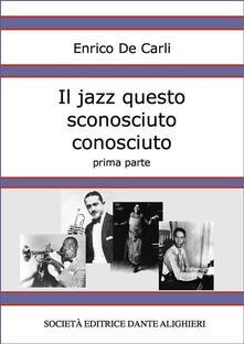 Il jazz questo sconosciuto conosciuto. Vol. 1 - Enrico De Carli - ebook