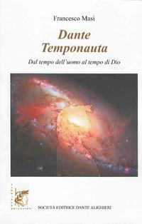 Dante temponauta. Dal tempo dell'uomo al tempo di Dio - Masi Francesco - wuz.it