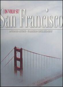 Foto Cover di In volo su San Francisco, Libro di Antonio Attini,Fabrizio Guglielmini, edito da White Star