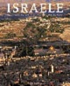 Israele. Una terra antica per una giovane nazione. Ediz. illustrata