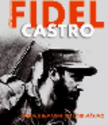 Fidel Castro. Storia e immagini del Lider Maximo. Ediz. illustrata.pdf