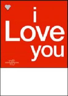 I love you. Ediz. illustrata - copertina