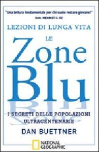 Lezioni di lunga vita. Le zone blu. I segreti delle popolazioni ultracentenarie