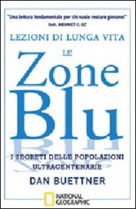 Libro Lezioni di lunga vita. Le zone blu. I segreti delle popolazioni ultracentenarie Dan Buettner