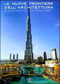 Le nuove frontiere dell'architettura. Gli Emirati Arabi Uniti tra utopia e realtà di Oscar E. Bellini