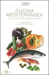 Libro Cucina mediterranea. Aromi e sapori della tradizione italiana. Ediz. illustrata