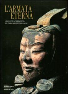 Foto Cover di L' armata eterna. L'esercito di terracotta del primo imperatore cinese, Libro di  edito da White Star