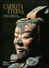 L' armata eterna. L'esercito di terracotta del primo imperatore cinese