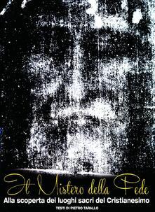 Milanospringparade.it Il mistero della fede. Alla scoperta dei luoghi sacri del cristianesimo. Ediz. illustrata Image