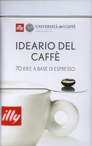 Ideario del caffè. 70 idee a base di caffè