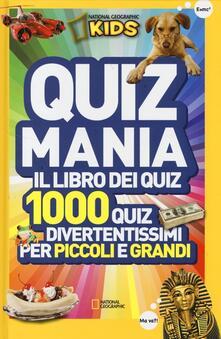 Rallydeicolliscaligeri.it Quizmania. Il libro dei quiz. 1000 quiz divertentissimi per piccoli e grandi. Vol. 1 Image